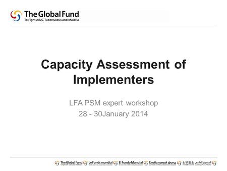 Capacity Assessment of Implementers LFA PSM expert workshop 28 - 30January 2014.