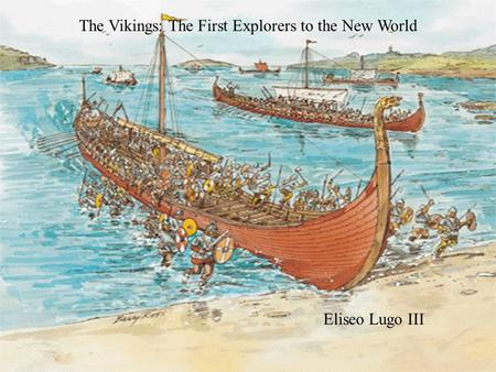 Most Vikings lived near the sea. Their main form of transport was by ship Here come the Vikings! The Vikings: The First Explorers to the New World Eliseo.