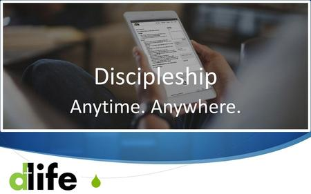  Discipleship Anytime. Anywhere..  The Fellowship of D-Life Mark 3:13-19 Part 2 / Lesson 3.