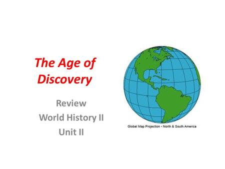 The Age of Discovery Review World History II Unit II.