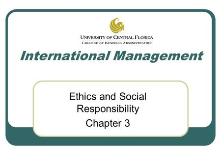 International Management Ethics and Social Responsibility Chapter 3.