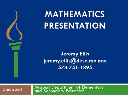 Missouri Department of Elementary and Secondary Education Jeremy Ellis 573-751-1395 October 2015.