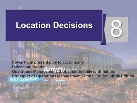 8 - 1 Location Decisions PowerPoint presentation to accompany Heizer and Render Operations Management, Global Edition, Eleventh Edition Principles <strong>of</strong> Operations.