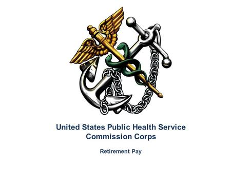 United States Public Health Service Commission Corps Retirement Pay.