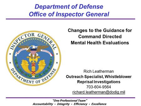 """One Professional Team"" Accountability - Integrity - Efficiency - Excellence Department of Defense Office of Inspector General Changes to the Guidance."