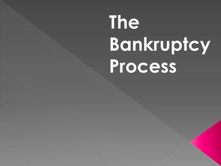 The Bankruptcy Process. 1.What Is It—And How Does It Work? Bankruptcy is a legal process governed by federal rules and procedures contained in the Bankruptcy.