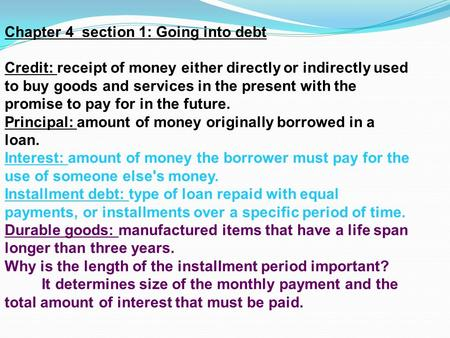 Chapter 4 section 1: Going into debt Credit: receipt of money either directly or indirectly used to buy goods and services in the present with the promise.