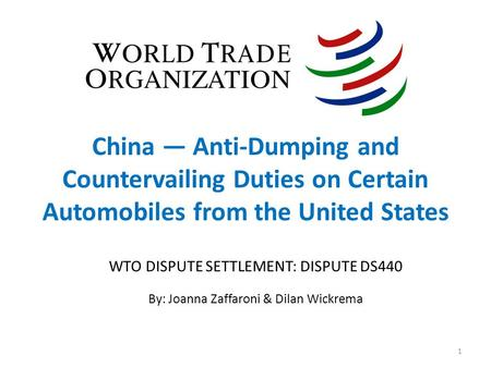 China — Anti-Dumping and Countervailing Duties on Certain Automobiles from the United States WTO DISPUTE SETTLEMENT: DISPUTE DS440 By: Joanna Zaffaroni.