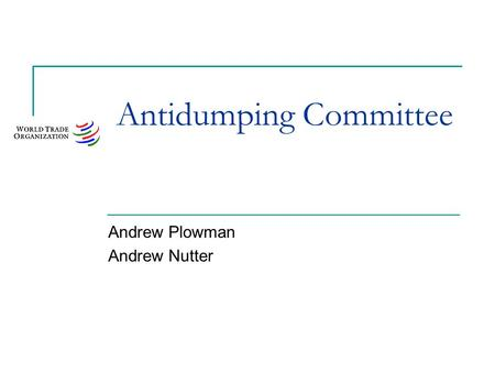 Antidumping Committee Andrew Plowman Andrew Nutter.