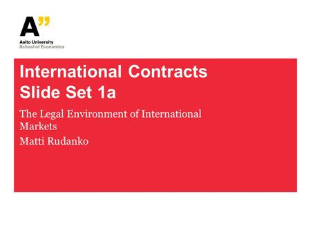 International Contracts Slide Set 1a The Legal Environment of International Markets Matti Rudanko.
