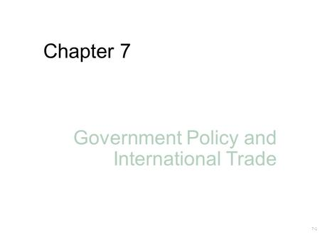Chapter 7 Government Policy and International Trade 7-1.