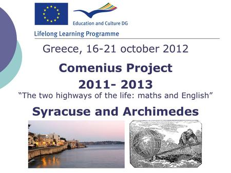 "Comenius Project 2011- 2013 Greece, 16-21 october 2012 Syracuse and Archimedes ""The two highways of the life: maths and English"""
