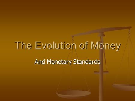 The Evolution of Money And Monetary Standards. Money A barter economy is moneyless and relies solely on trade. A barter economy is moneyless and relies.