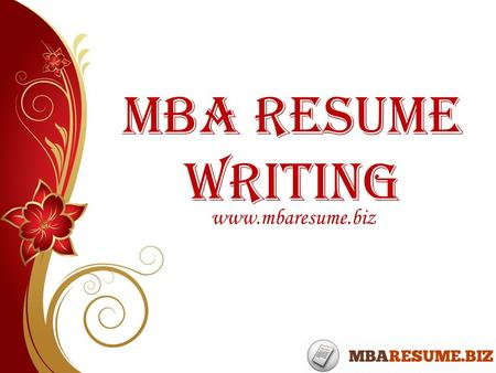 MBA Resume Writing www.mbaresume.biz. Introduction In our society, we respect the educated young experienced people who convinces to take their part in.