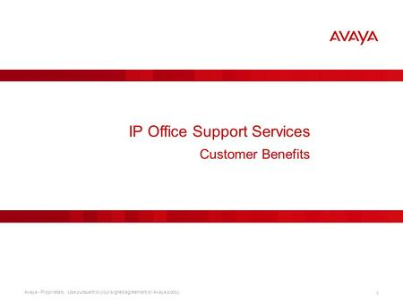 Avaya - Proprietary. Use pursuant to your signed agreement or Avaya policy. 1 IP Office Support Services Customer Benefits.