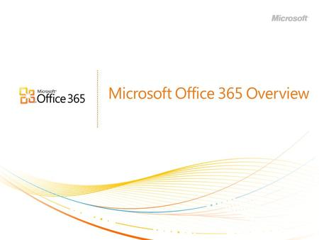 Microsoft Office 365 Overview. | Copyright© 2010 Microsoft Corporation Introducing Microsoft Office 365 BRINGING TOGETHER CLOUD VERSIONS OF OUR MOST TRUSTED.