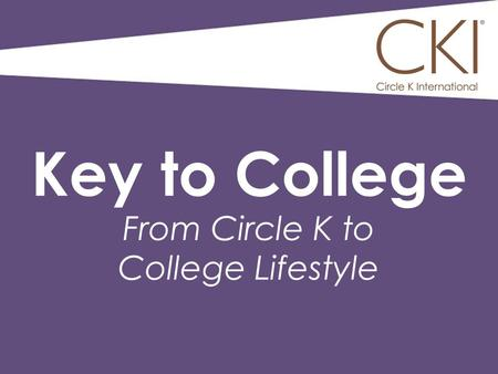 Key to College From Circle K to College Lifestyle.