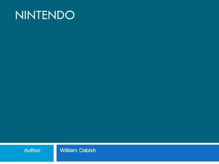 NINTENDO Author: William Dabish. Table of Contents Introduction…………………………….pg.1 What is Nintendo…………………….pg.3 Systems…………………………………....pg.5 Games Series...............................pg.7.