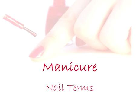 Manicure Nail Terms. Objectives Explain Onychophagy and what causes it. Explain the importance of the nail matrix. Explain the importance of nail hardeners,