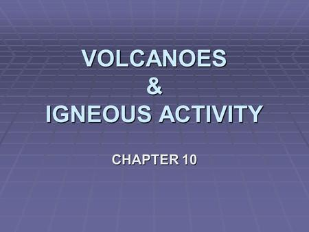 VOLCANOES & IGNEOUS ACTIVITY CHAPTER 10. Section 10.1.