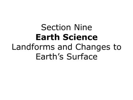 Section Nine Earth Science Landforms and Changes to Earth's Surface.