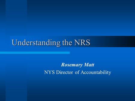 Understanding the NRS Rosemary Matt NYS Director of Accountability.