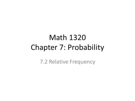 Math 1320 Chapter 7: Probability 7.2 Relative Frequency.