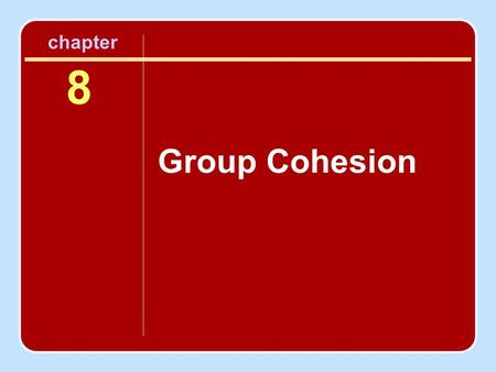 Chapter 8 Group Cohesion.