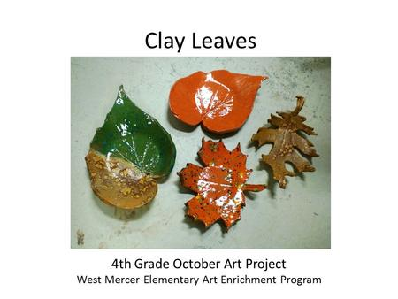 Clay Leaves 4th Grade October Art Project West Mercer Elementary Art Enrichment Program.