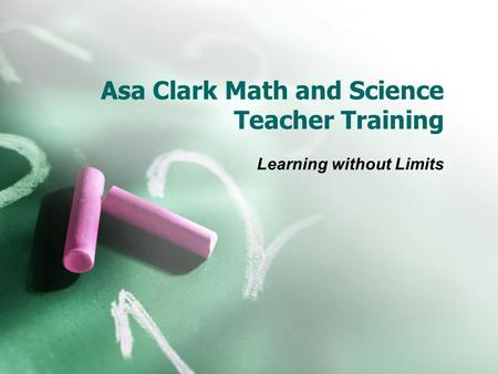 Asa Clark Math and Science Teacher Training Learning without Limits.