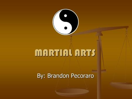 MARTIAL ARTS By: Brandon Pecoraro. History Martial arts can be traced back to ancient China Martial arts can be traced back to ancient China Many Battles.