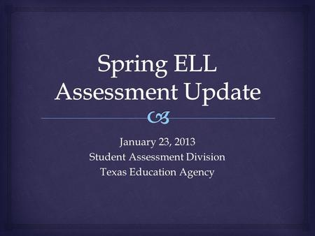 January 23, 2013 Student Assessment Division Texas Education Agency.