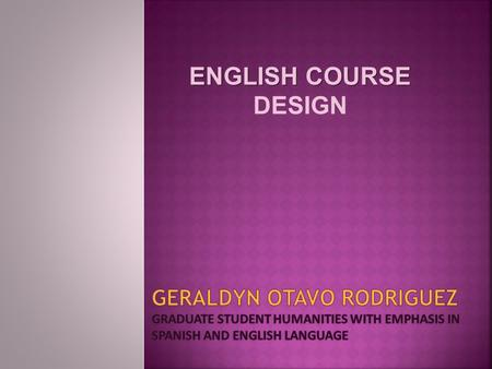 ENGLISH COURSE ENGLISH COURSE DESIGN.  Considering that nowadays everything revolves around globalization and the world is becoming smaller, thanks to.