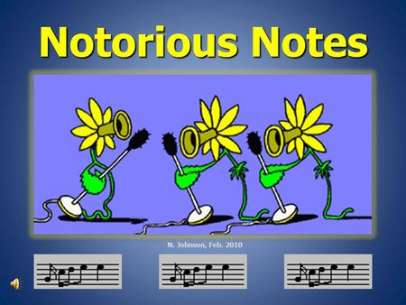 Notorious Notes N. Johnson, Feb. 2010 Name the note clue: I have a white head, but no stem. A. Quarter note Quarter note Quarter note B. Whole note Whole.