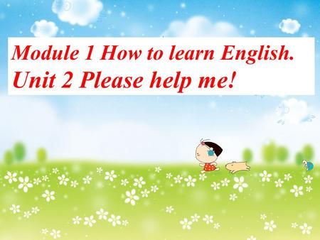 Module 1 How to learn English. Unit 2 Please help me!