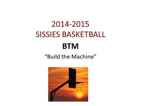 "2014-2015 SISSIES BASKETBALL BTM ""Build the Machine"""