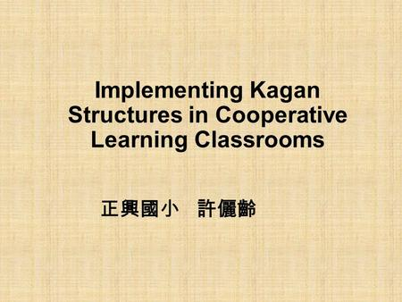 Implementing Kagan Structures in Cooperative Learning Classrooms