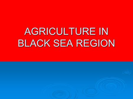 AGRICULTURE IN BLACK SEA REGION. The great majority of the people in the region earn their living from the land. The most important feature of the agriculture.