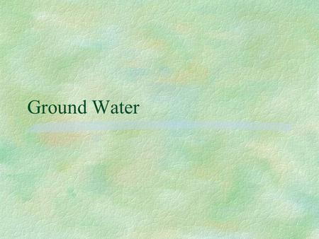 Ground Water. ground water: the water that lies beneath the ground surface, filling the pore space between grains in bodies of sediment and clastic sedimentary.