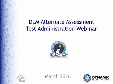 DLM Alternate Assessment Test Administration Webinar March 2016.