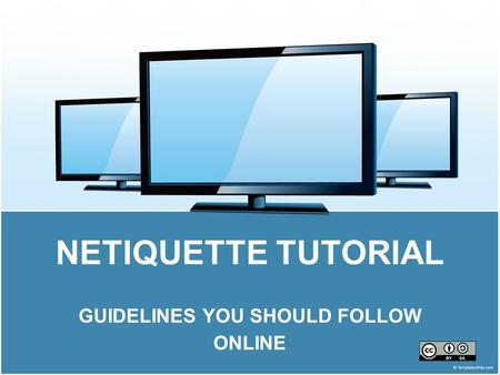 NETIQUETTE TUTORIAL GUIDELINES YOU SHOULD FOLLOW ONLINE.