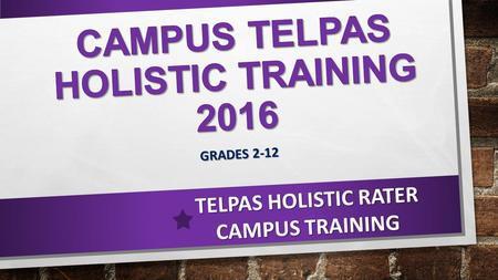 GRADES 2-12 TELPAS HOLISTIC RATER CAMPUS TRAINING.