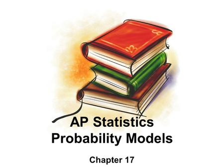 AP Statistics Probability Models Chapter 17. Objectives: Binomial Distribution –Conditions –Calculate binomial probabilities –Cumulative distribution.