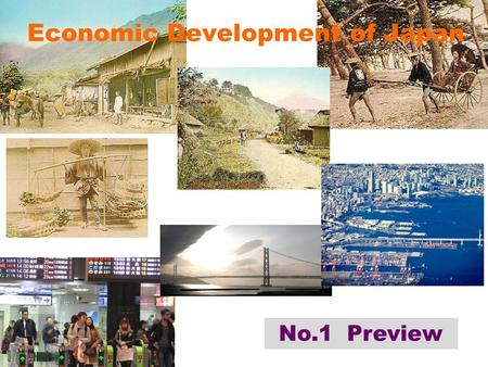 Economic Development of Japan No.1 Preview. Introduction Overview—Why Japan could catch up quickly with the West - Japan's cumulative and evolutionary.