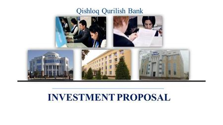 Qishloq Qurilish Bank INVESTMENT PROPOSAL. Joint-stock commercial bank «Qishloq Qurilish Bank» was established by the Resolution of the President of the.