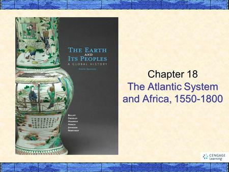 The Atlantic System and Africa, 1550-1800 Chapter 18 The Atlantic System and Africa, 1550-1800.