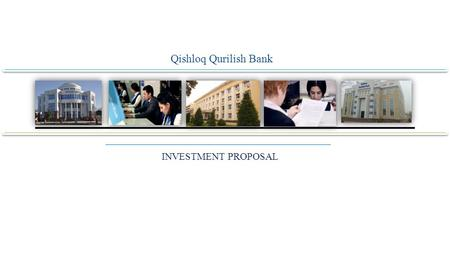 Qishloq Qurilish Bank INVESTMENT PROPOSAL. In order to fulfill the requirements of the Resolution of the President of the Republic of Uzbekistan №RP-2454.