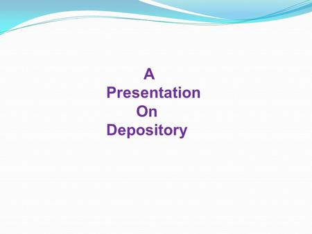 A Presentation On Depository. Sr. No.NameRoll No. 1Richita Modi5028 2Grishma Joshi5097 3Avani Patel5118 4Mansi Sanghvi5131 Group 12.