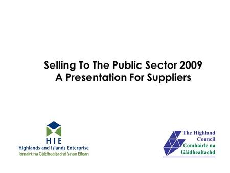 Selling To The Public Sector 2009 A Presentation For Suppliers.