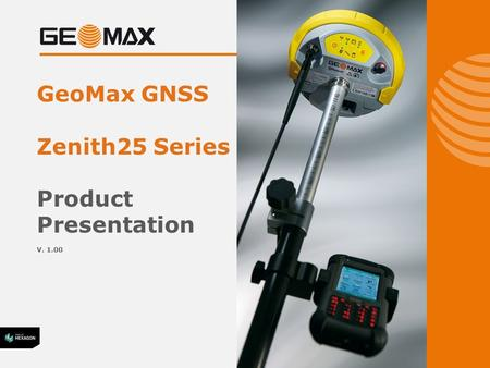 GeoMax GNSS Zenith25 Series Product Presentation V. 1.00.